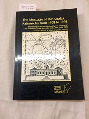 The message of the angles - astrometry from 1798 to 1998 : proceedings of the international sprin...