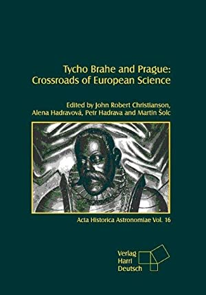 Tycho Brahe and Prague : crossroads of European science ; proceedings of the International Sympos...