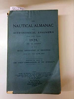 The Nautical Almanac and Astronomical Ephemeris for the year 1928 for the meridian of the Royal O...