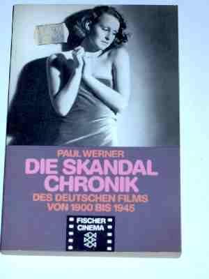 Die Skandalchronik des deutschen Films von 1900 bis 1945 - Werner Paul
