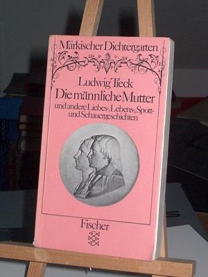 Die männliche Mutter und andere Liebes-, Lebens-,: Tieck Ludwig