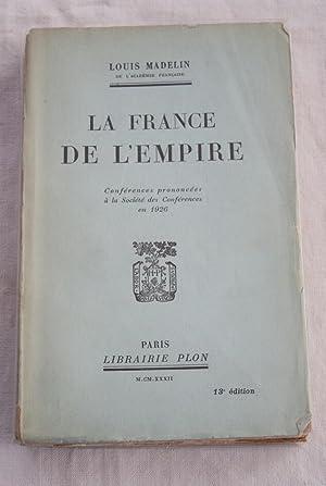 LA FRANCE DE L'EMPIRE Conférences prononcées à: Louis Madelin