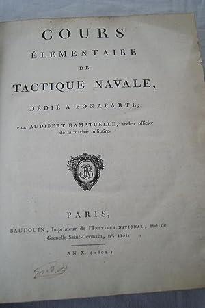 COURS ELEMENTAIRE DE TACTIQUE NAVALE, DEDIE A BONAPARTE: Audibert RAMATUELLE