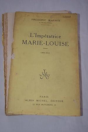 L'IMPERATRICE MARIE LOUISE (1809 - 1815): Frédéric MASSON
