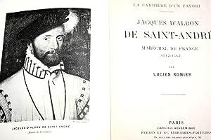 Jacques d'Albon de Saint-André,Maréchal de France (1512-1562): Lucien ROMIEU