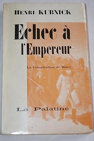 ECHEC A L'EMPEREUR-LA CONSPIRATION DE MALET: Henri KUBNICK