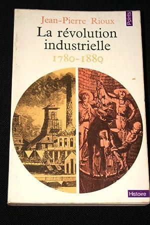 LA REVOLUTION INDUSTRIELLE 1780 - 1880: Jean-Pierre RIOUX