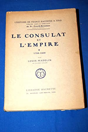 LE CONSULAT ET L'EMPIRE 1799 - 1809: Louis MADELIN