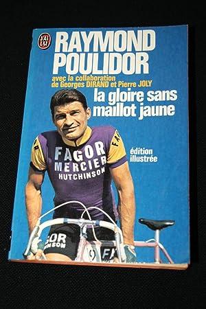 LA GLOIRE SANS MAILLOT JAUNE: Raymond POULIDOR
