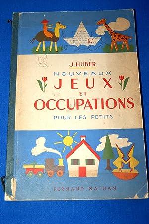 NOUVEAUX JEUX ET OCCUPATIONS POUR LES PETITS: J.Huber
