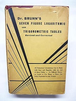 Seven Figure Logarithmic and Trigonometric Tables: Bruhns, Dr.
