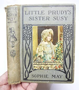 Little Prudy's Sister Susy (Little Prudy Series): May, Sophie