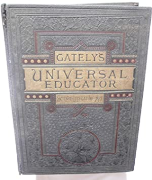 GATELY'S UNIVERSAL EDUCATOR: Three Volumes in One: Charles E. Beale