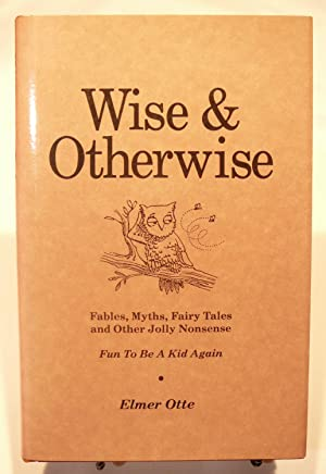 Wise & Otherwise: Fables Myths, Fairy Tales & Other Jolly Nonsense: Limited Edition: Signed