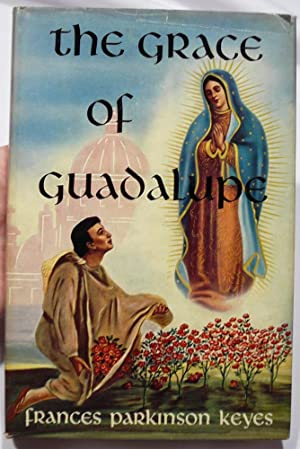 THE GRACE OF GUADALUPE: Keyes, Frances Parkinson