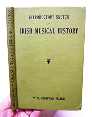 Introductory Sketch of Irish Musical History: Flood W.H. Grattan
