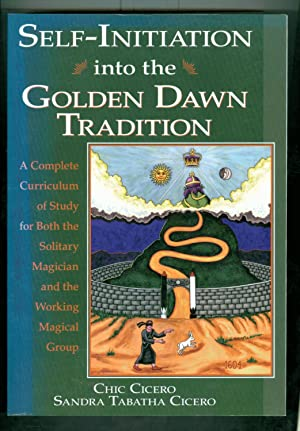 Self-Initiation Into the Golden Dawn Tradition: A Complete Curriculum of Study for Both the Solit...