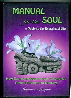Manual for the Soul: A Guide to the Energies of Life: How Sacred Mesoamerican Calendrics Reveal P...