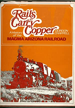 Rails To Carry Copper. A History of: Chappell, Gordon.