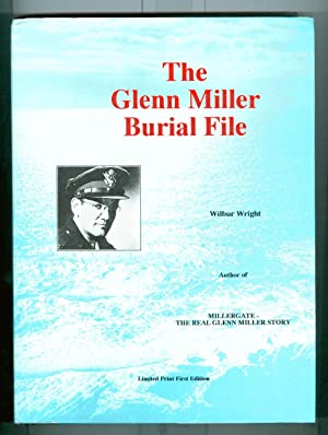 The Glenn Miller Burial File ( Limited Edition ) ( Signed ): Wright, Wilbur