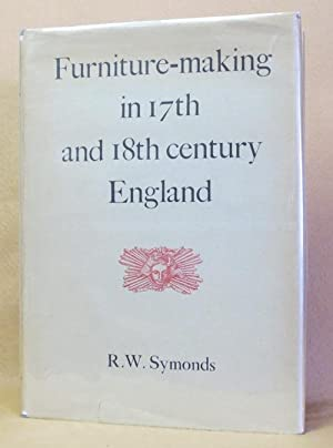 Furniture-Making in 17th and 18th Century England: Symonds, R.W.