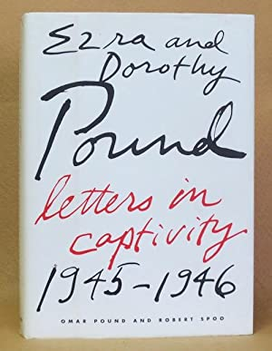 Ezra and Dorothy Pound: Letters in Captivity: Pound, Omar & Robert Spoo