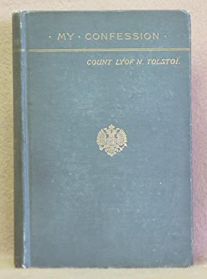 My Confession and The Spirit of Christ's Teaching: Tolstoi, Count Lyof N.
