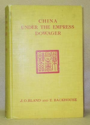 China Under the Empress Dowager: Bland, J.O. P. and E. Backhouse