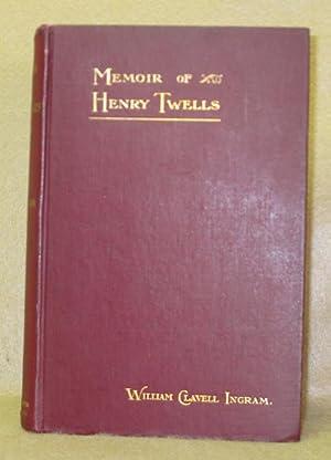 A Memoir of the Rev. Henry Twells: Ingram, William Clavell