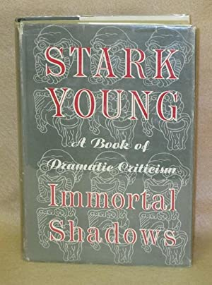 Immortal Shadows: A Book of Dramatic Criticism: Young, Stark