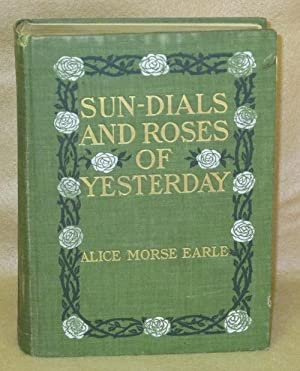Sun-Dials and Roses of Yesterday: Earle, Alice Morse