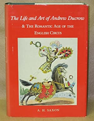 The Life and Art of Andrew Ducrow & The Romantic Age of the English Circus: Saxon, A.H.