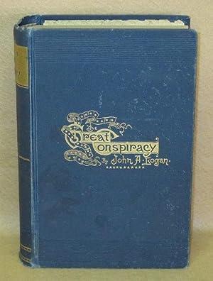 The Great Conspiracy: Its Origin and History: Logan, John A.
