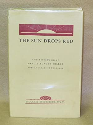 The Sun Drops Red: Collected Poems of Nellie Burget Miller. Poet Laureate of Colorado