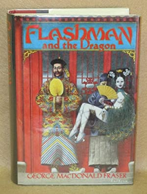 Flashman and the Dragon: Fraser, George MacDonald