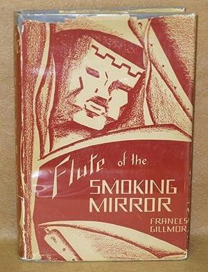 Flute of the Smoking Mirror: A Portrait of Nezahualcoyotl Poet-King of the Aztecs: Gillmor, Frances