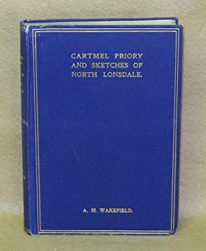 Cartmel Priory and Sketches of North Lonsdale: Wakefield, A.M.