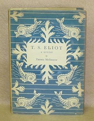 Thomas Stearns Eliot: A Study: McGreevy, Thomas