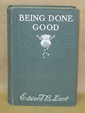 Being Done Good: Lent, Edward B.