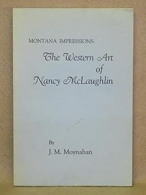 Montana Impressions: The Western Art of Nancy McLaughlin: Moynahan, J.M.