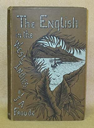 The English in the West Indies: Froude, J.A.