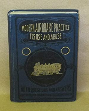 Modern Air-Brake Practice: Its Use and Abuse: Dukesmith, Frank H.