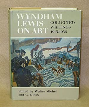 Wyndham Lewis On Art: Collected Writings 1913-1956: Michel, Walter and C.J. Fox