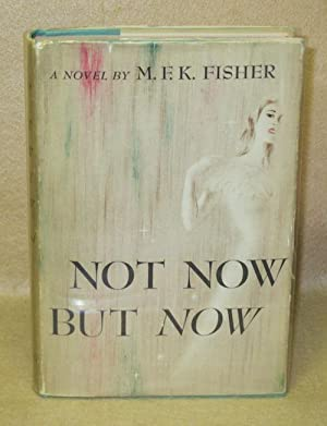Not Now But Now: Fisher, M.F.K.