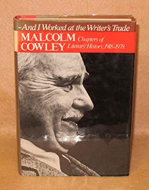 And I Worked At The Writer's Trade: Chapters of Literary History 1918-1978: Cowley, Malcolm