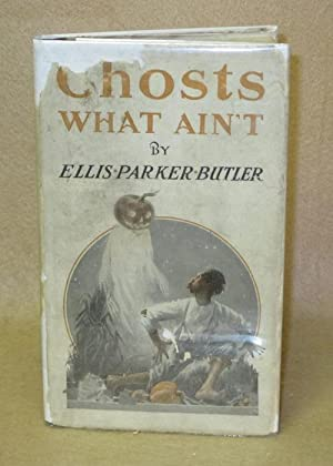 Ghosts What Ain't: Butler, Ellis Parker