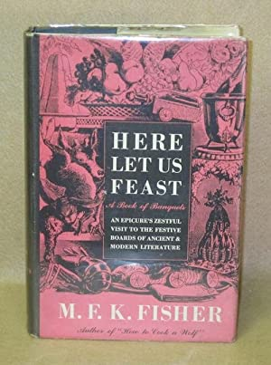 Here Let Us Feast: A Book of Banquets: Fisher, M.F.K.