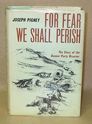 For Fear We Shall Perish: The Story of the Donner Party Disaster: Pigney, Joseph