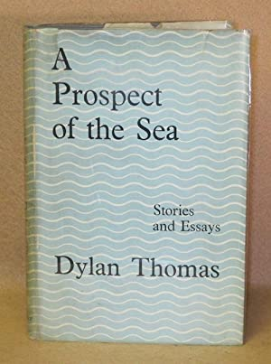 A Prospect of the Sea and other stories and prose writings: Thomas, Dylan