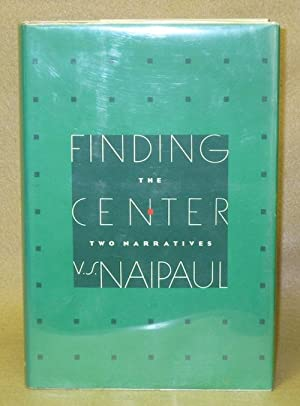 Finding The Center: Two Narratives: Naipaul, V.S.